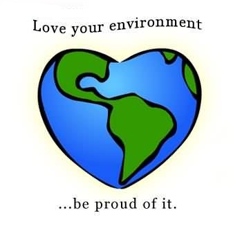 Love your Environment - be Proud of It